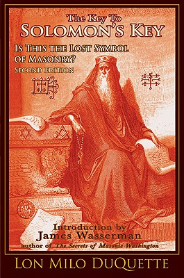 The Key to Solomon's Key By Duquette, Lon Milo/ Wasserman, James (CON)